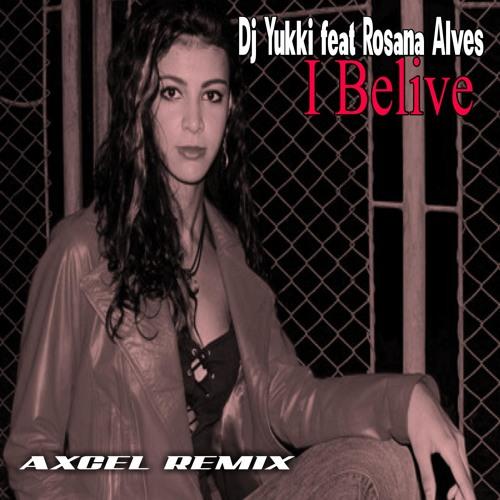 Dj Yukki feat Rosana Alves - I Believe (Axcel Remix)
