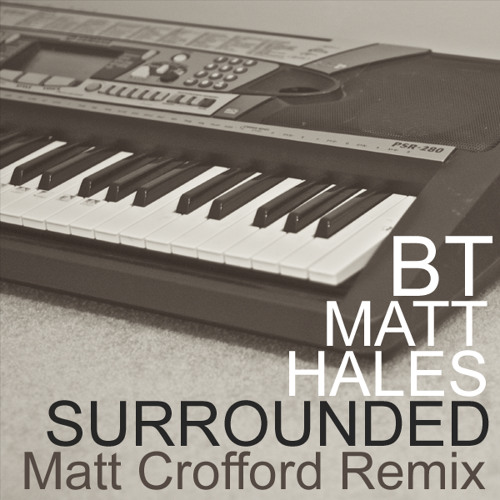 BT feat. Matt Hales - Surrounded (Matt Crofford Remix)