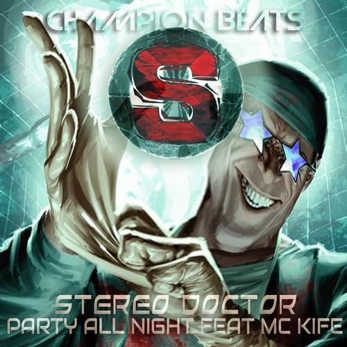 Stereo Doctor feat MC Kife - Party All Night (Riggers All Night Long Remix) Champion Beats OUT NOW!