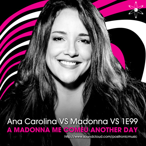 A Madonna Me Comeu Another Day (Positronic! Mashup)