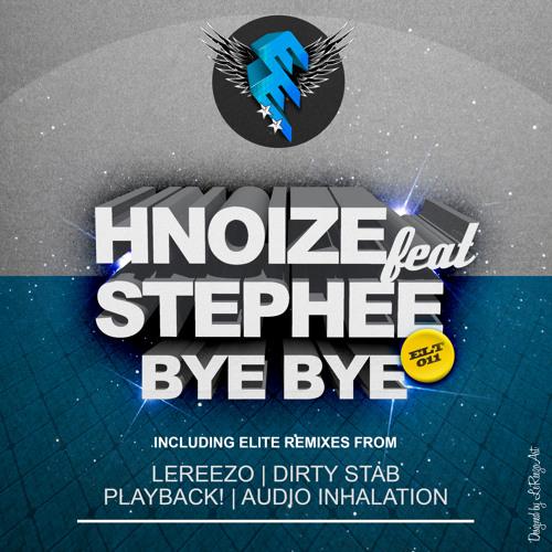 HNoize feat Stephee-Bye Bye (LeReezo remix) OUT NOW!!