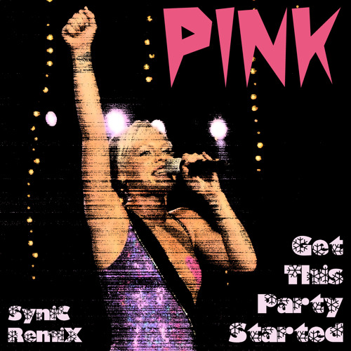 Pink -  Get This Party Started [syNMix] V2