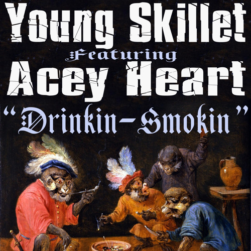 """Young Skillet FEAT Acey Heart: """"Drinkin-Smokin"""""""
