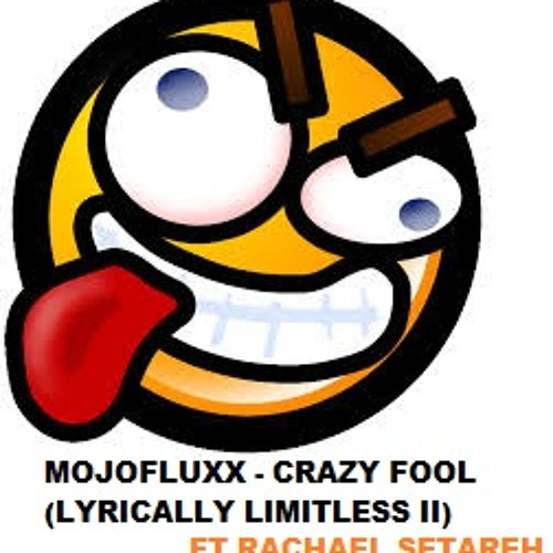 MojoFluxx - Crazy Fool (Lyrically Limitless II - Ft Rachael Setareh) PREVIEW!!