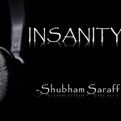Insanity -Shubham Saraff