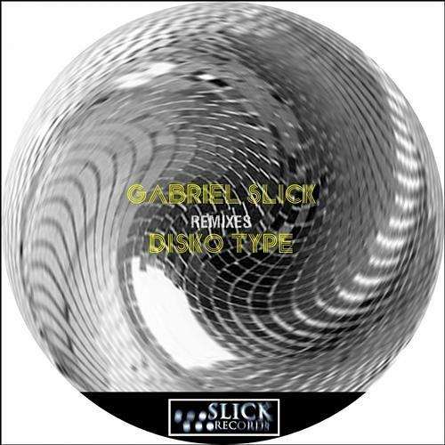Gabriel Slick - Disko Type (Dark Pulse Remix)-(Cut)  OUT ON SLICK RECORDS !!!