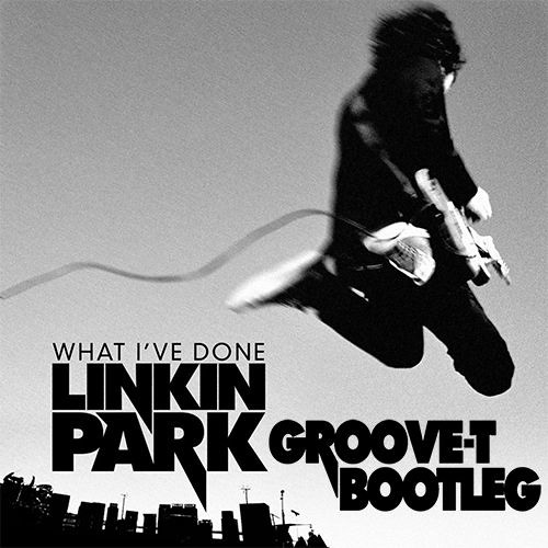 Linkin Park - What I've Done (Groove-T Bootleg Radio Mix)