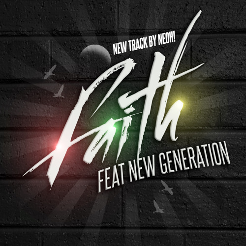 Neoh - Faith ( feat New Generation) Released soon..
