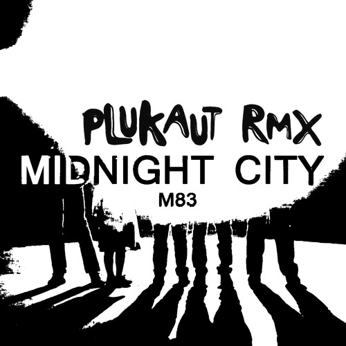 M83 - Midnight City (Plukaut Remix) [Free DL]