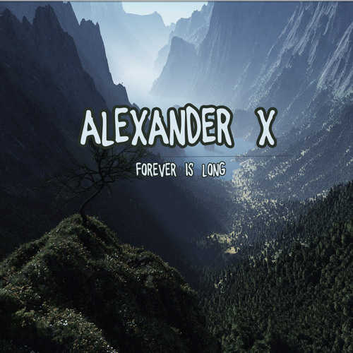 Alexander X - Forever Is Long