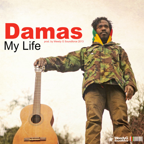 Damas | My Life | Weedy G Soundforce 2013