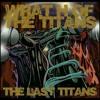 Last Titans- H-Line-Buggz,Atlas,Joe College,Pangea,Varcit-E,Mansion,S-Train,BC