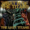 Last Titans- H-Line- Buggz, Atlas, Joe College, Pangea, Varcit-E, Mansion, S- Train, BC