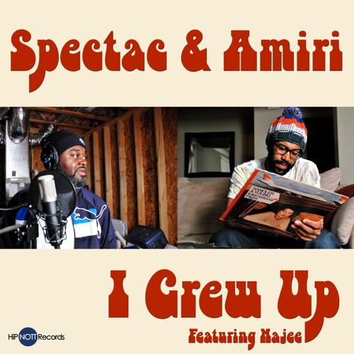 Spectac & Amiri: I Grew Up (feat. Najee)