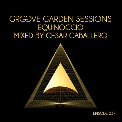 Cesar Caballero - Groove Garden Sessions - Equinoccio  - Episode 037 - April 2013