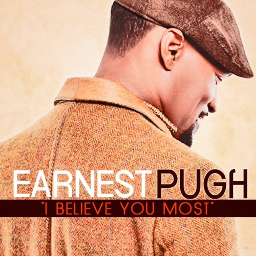 NEW HIT SINGLE FROM EARNEST PUGH! I BELIEVE YOU MOST***