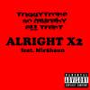 Alright x2 feat. Mir$haun