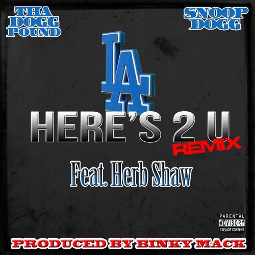 "Tha Dogg Pound & Snoop Dogg ""L.A. Here's 2 U"" REMIX feat/ Herb Shaw"