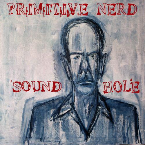 Primitive Nerd Soundhole #2: Passing/Away