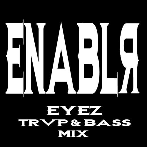 ENABLR - EYEZ - TRVP & BASS VOLUME 1