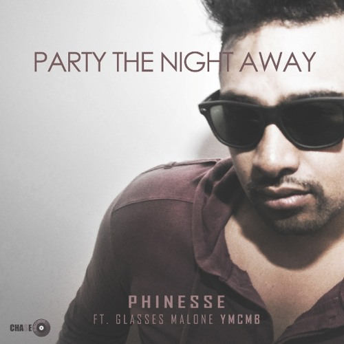 Phinesse- Party The Night Away Ft. Glasses Malone (YMCMB)