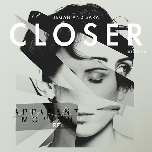 Tegan and Sara - Closer (Apparent Motion Remix) // Now on iTunes
