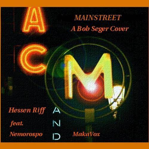 MAINSTREET - Hessen Riff feat. Nemorospo (gtrs & production) & MakaVox (SaxyKeys) - Bob Seger Cover-