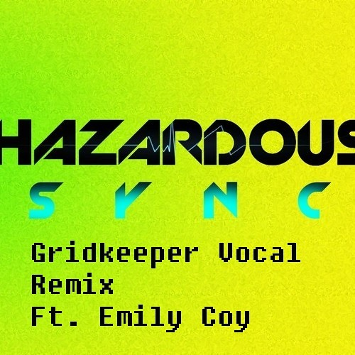 Hazardous - Sync Ft.Emily Coy (Gridkeeper Remix with added vocals)