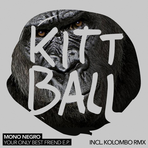 Mono Negro - Your Only Best Friend (Original)  (Kittball)