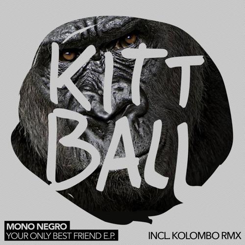 Mono Negro - Your Only Best Friend (Kolombo Remix) (Kittball)