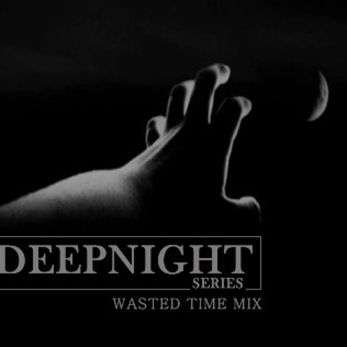deepnight series_wasted time mix