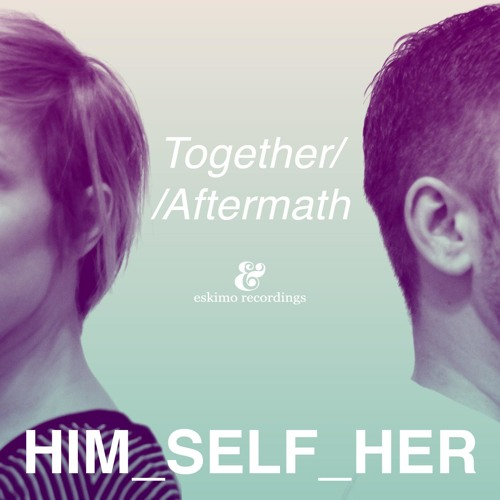 Him_Self_Her - Together (Original) *Eskimo Recordings*