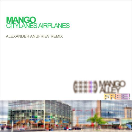 Mango - Citylanes Airplanes (Alexander Anufriev Remix) [FREE]
