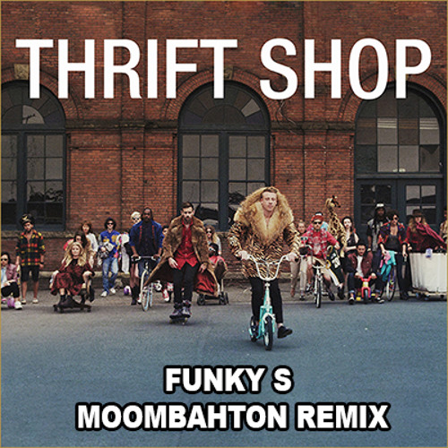 Macklemore Ft. Ryan Lewis & Wanz - Thrift Shop (FUNKY S Moombahton Remix)