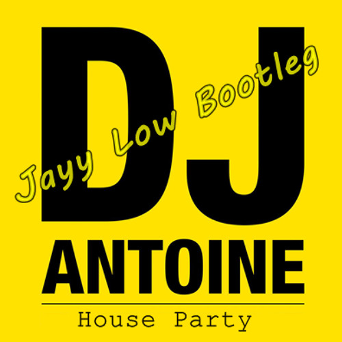 DJ Antoine - House Party (Jayy Low Bootleg) CLICK BUY FOR DOWNLOAD!