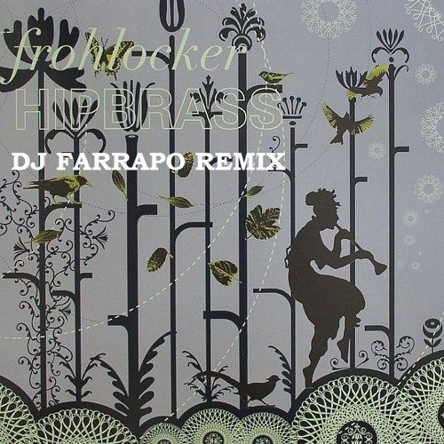Frohlocker - Hip Brass (DJ FARRAPO remix)    FREE DOWNLOAD!!!
