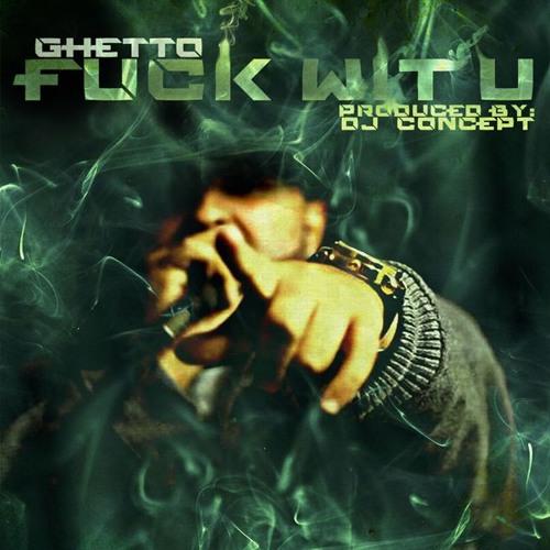 """Ghetto - """"F*ck Wit U"""" (prod. by DJ Concept)"""