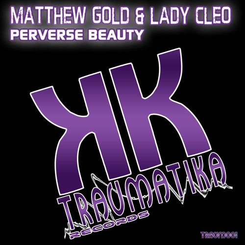 Matthew Gold & Lady Cleo - Perverse Beauty (Original Mix)[PREVIEW] OUT 16.05.2013 @Traumatika