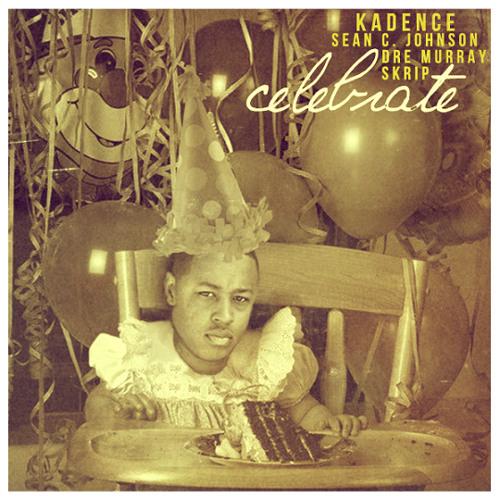 Kadence - Celebrate (feat. Dre Murray, Skrip & Sean C. Johnson)