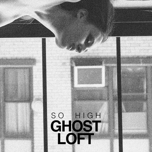 Ghost Loft - So High