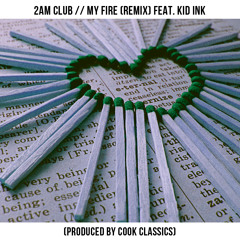 2AM Club - My Fire Remix feat. Kid Ink (Prod. by Cook Classics) FINAL VERSION