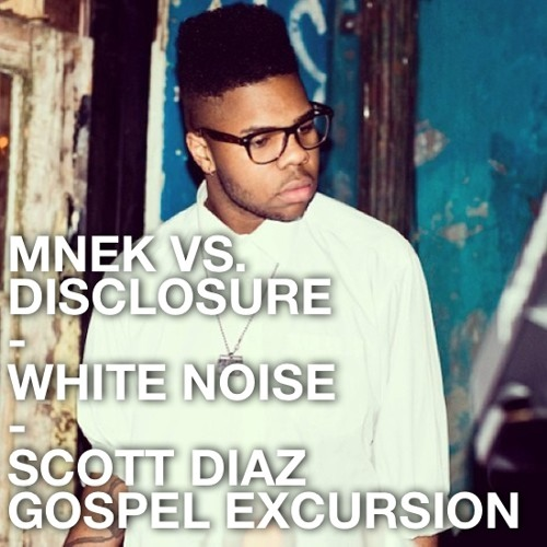 MNEK vs. Disclosure - White Noise (Scott Diaz Gospel Excursion)