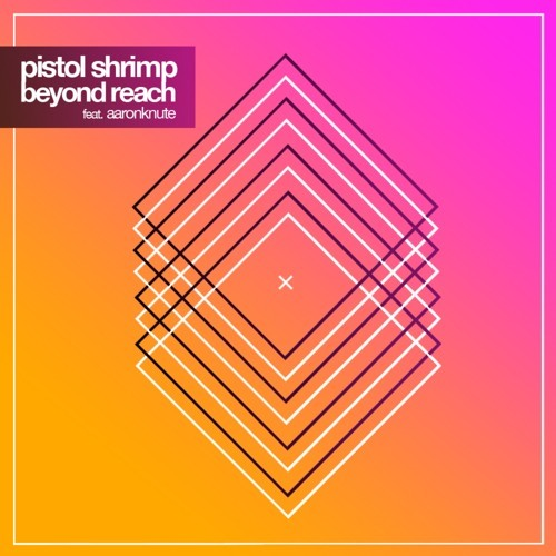 Beyond Reach (Produced Pistol Shrimp/Vocals AaronKnute)