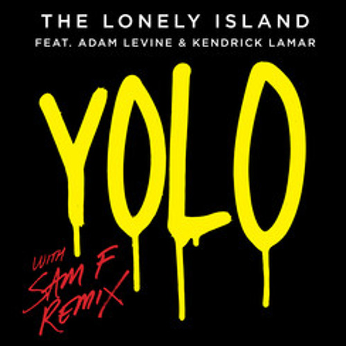 The Lonely Island ft. Adam Levine & Kendrick Lamar - Yolo (SAM F OFFICIAL REMIX)