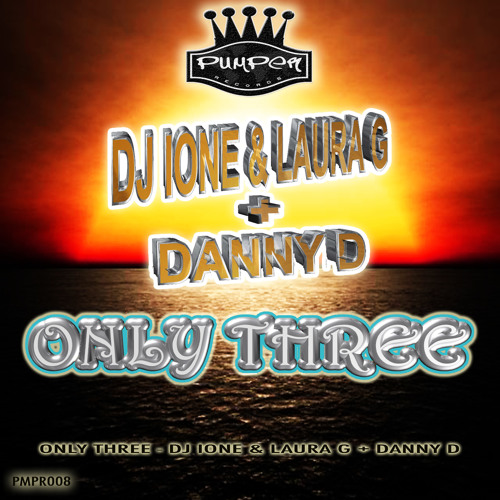 Only three DJ IONE LAURA G + DANNY D