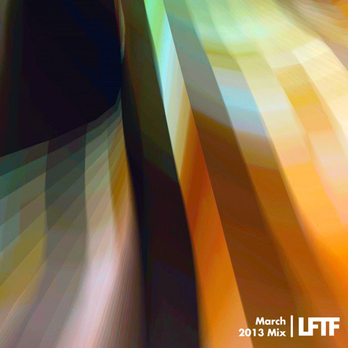 LFTF Presents: March 2013 Mix