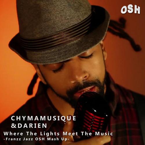 Chymamusique & Darien - Where The Lights Meet The Music (Franzz Jazz OSH Mash Up) [2013]