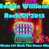Robbie Williams - Rock Dj 2013 (Masta 591 Rock Tha House Mix)