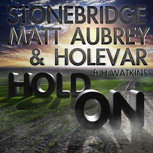 StoneBridge, Matt Aubrey & Holevar ft H Watkins - Hold On (Original Mix) Preview