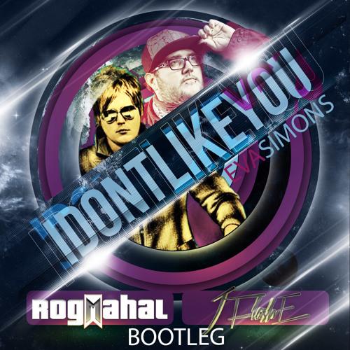 I Don't Like You- Eva Simons (RogMahal & JFlashE Bootleg)